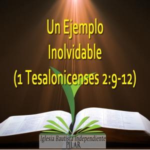 1 Tes. 2.9-12 Un Ejemplo Inolvidable