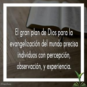 11 El gran plan de Dios para la evangelización del mundo precisa individuos con percepción, observación, y experiencia copy